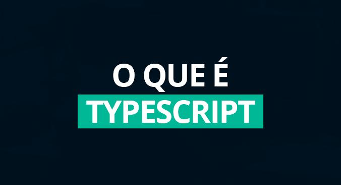 Typescript: saiba tudo sobre a tecnologia